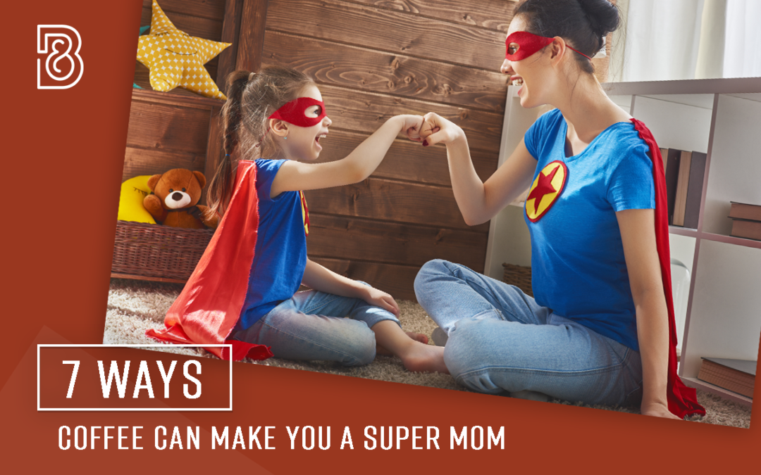 7 Ways Coffee Can Make You A Super-Mom