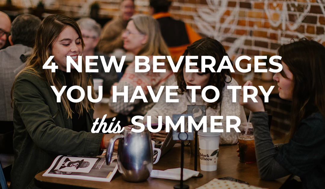 4 New Beverages You Have To Try This Summer